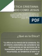 ÉTICA CRISTIANA VIVIENDO COMO JESÚS