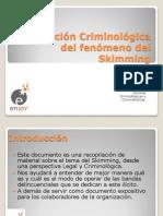 Explicacion Criminológica del fenómeno del Skimming