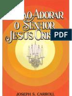 Joseph S. Carrol - Como Adorar o Senhor Jesus