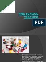 Pre School Teacher