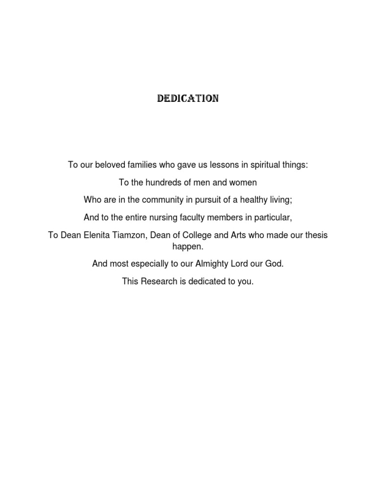 thesis dedications The dissertation dedication may or may not appear in the report contents students should consult their college or university dissertation writing guide for assistance in how to write a dissertation dedication, its proper placement in.