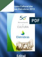 Edital Programa Cultural Das Empresas Eletrobras 2013