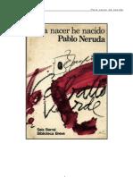 Neruda, Pablo - Para Nacer He Nacido