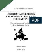 Desarrollo de la ciudadanía europea. ¿Existe una ciudadanía capaz de dar lugar a la federación? Nos enfrentamos al problema de la ciudadanía pasiva