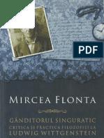 Mircea Flonta-Ganditorul Singuratic. Critica Si Practica Filozofiei La Ludwig Wittgenstein-Humanitas (2008)