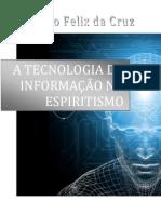 Rodrigo Félix da Cruz - A Tecnologia da Informação no Espiritismo.pdf