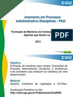 CGU (2012, slides) Treinamento em Processo Administrativo Disciplinar (PAD) - Formação de Membros de Comissões