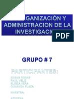 Organizacion y Administracion de La Investigacion Grupo 7