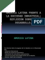 AMERICA LATINA FRENTE A LA SOCIEDAD INDUSTRIAL.pptx