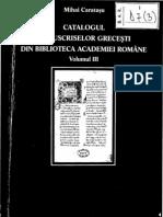 Mihai CARATASU - Catalogul Manuscriselor Grecesti din B.A.R., Vol. 3 (Bucuresti, 2004)