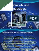 funcionesdeunacomputadora-110522162039-phpapp01