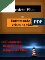 O Profeta Elias - Enfrentando as Crises Da Vida - Parte 01