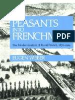 Eugen Weber Peasants Into Frenchmen the Modernization of Rural France, 1870-1914 1976