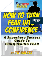 How To Turn Fear Into Confidence - A Superhero Success Guide To Conquering Fear!.pdf