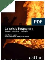 LA CRISIS FINANCIERA. Guía para entenderla y explicarla. Juan TORRES / ATTAC