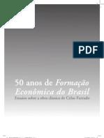 50 anos de Formação Econômica do Brasil - ensaios sobre a obra clássica de Celso Furtado