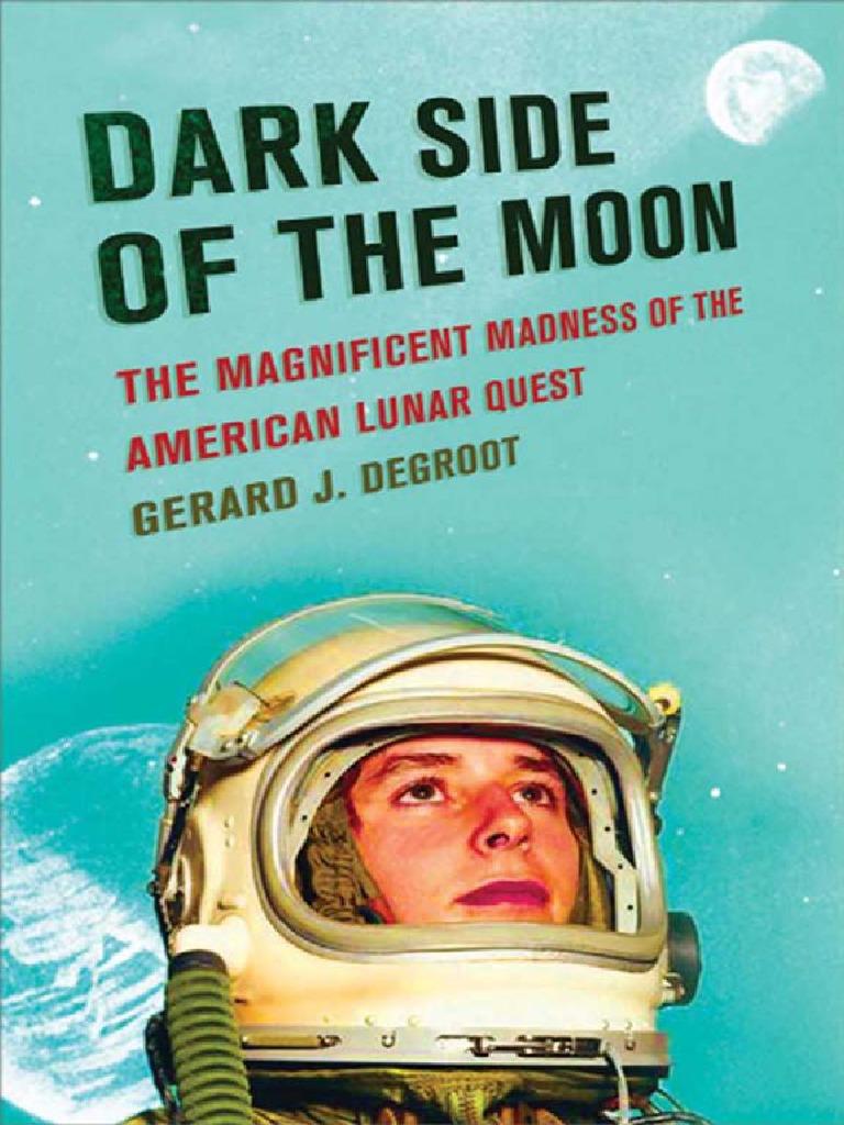 Dark Side of the Moon Gerard Degroot- The Magnificent Madness of the  American Lunar Quest(2006) | Wernher Von Braun | Rocket