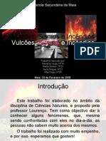 Vulcões, Sismos e Incêndios