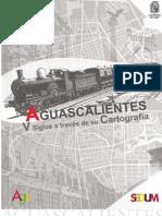aguascalientes  v siglos a traves de su cartografia.pdf