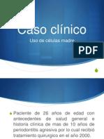 Caso Clinico Celulas Madre