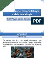 Pirometalurgia, hidrometalurgia, eletrometalurgia