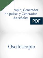 Osciloscopio, Generador de Pulsos y Generador De