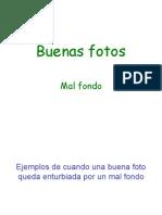 Buenas Fotos-mal Fondo