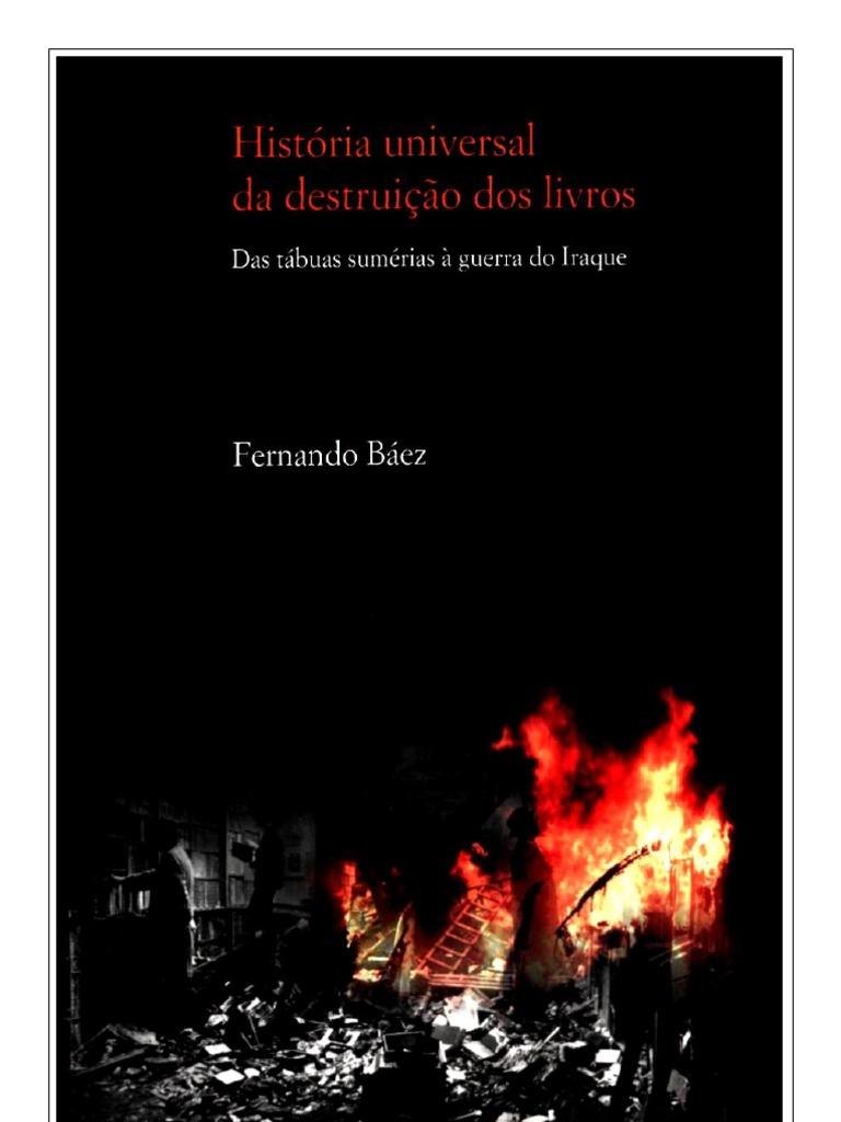 Historia Universal Da Destruicao Dos Livros - Fernando Baez 5ed8a3bad16b1