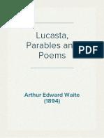 Lucasta, Parables and Poems - Arthur Edward Waite (1894)