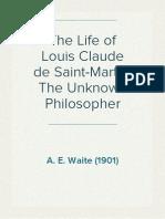 The Life of Louis Claude de Saint-Martin, The Unknown Philosopher - A. E. Waite (1901)