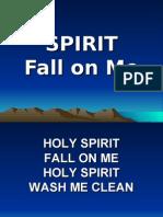 Spirit Fall on Me