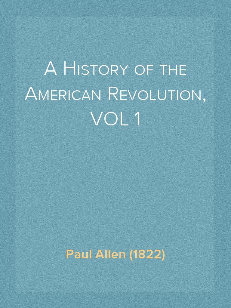 a history of the american revolution vol 1 of 2 paul allen public domain google books