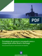 MINISTÉRIO DOS NEGÓCIOS ESTRANGEIROS DA NORUEGA. Estratégia do Governo Norueguês para a cooperação entre Brasil e Noruega. Novas perspectivas para um relacionamento de longa data.