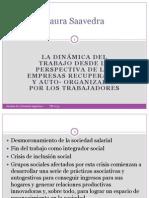 """Power Point """"La dinámica del trabajo desde la perspectiva de las empresas recuperadas y autoorganizadas por los trabajadores"""" (Saavedra, Laura) 2003"""