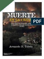 Muerte en la ciudad. Crónica de la caída de Jerusalén y del fin del sistema judio (70 d.C.) (Armando H. Toledo)