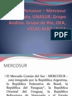 Mercosur – Mercosur ampliado, UNASUR, Grupo Andino. Grupo de Rio, OEA, CELAC ALBA- ALCA