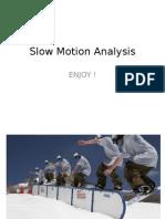 Slow Motion Analysis