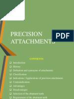 Precision attachments.