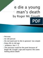 Let me die a young man's death poem
