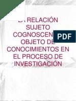 LA RELACIÓN SUJETO COGNOSCENTE- OBJETO DE CONOCIMIENTOS EN