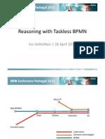 """BPM Conference Portugal 2013 - Ivo Velichkov """"Reasoning with Taskless BPMN"""""""