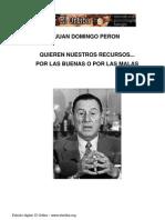 Juan Domingo Peron - Quieren Nuestros Recursos