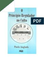 PAULO ANGLADA - O PRINCÍPIO REGULADOR NO CULTO