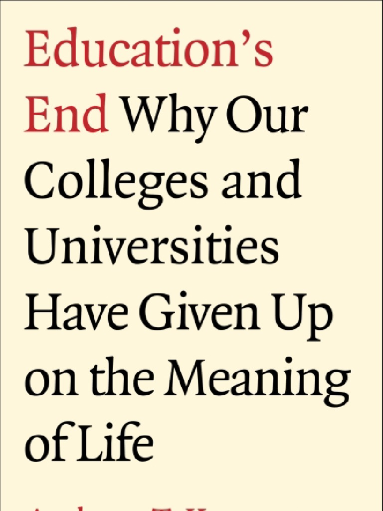 Anthony T. Kronman   Educationu0027s End   Why Our Colleges And Universities  Have Given Up On The Meaning Of Life | Meaning Of Life | Physics U0026  Mathematics