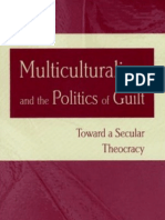 Multiculturalism and the Politics of Guilt Towards a Secular Theocracy(2002)
