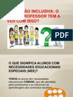 EDUCAÇÃO INCLUSIVA - O QUE O PROFESSOR TEM A VER COM ISSO