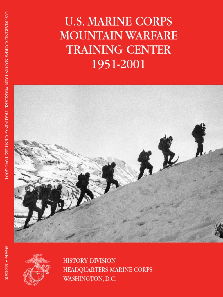 The U.S. Marine Corps Mountain Warfare Training Center 1951-2001 ...