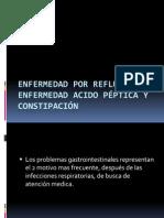 ERGE, Enfermedad Acido Peptica y Constipacion