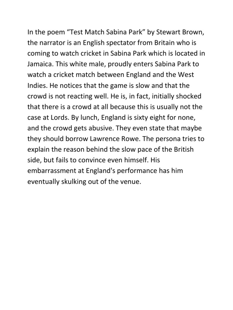 test match sabina park by stewart brown It presents a poem test match sabina park, stewart brown first line: proudly wearing the rosette of my skin, last line: to conceal a blushing nationality.