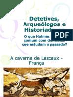 Detetives, Arqueologos e Historiadores